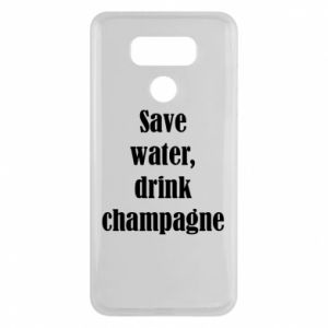 LG G6 Case Save water, drink champagne