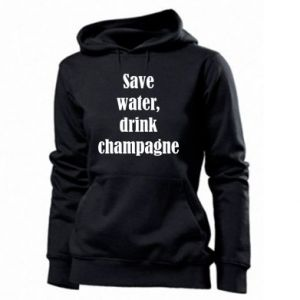 Women's hoodies Save water, drink champagne