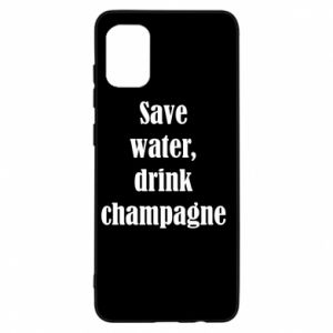 Samsung A31 Case Save water, drink champagne