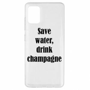 Samsung A51 Case Save water, drink champagne