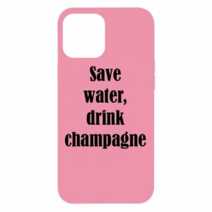 iPhone 12 Pro Max Case Save water, drink champagne