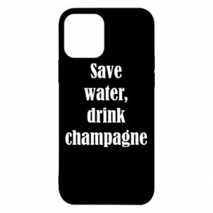 iPhone 12/12 Pro Case Save water, drink champagne
