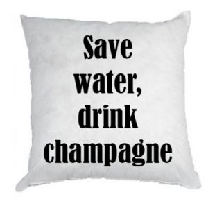 Pillow Save water, drink champagne