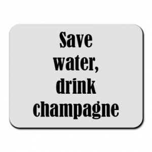 Mouse pad Save water, drink champagne