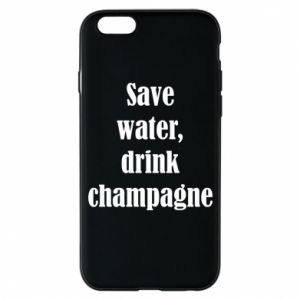 Phone case for iPhone 6/6S Save water, drink champagne