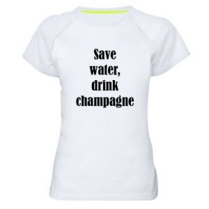 Women's sports t-shirt Save water, drink champagne