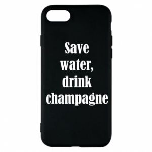Phone case for iPhone 7 Save water, drink champagne