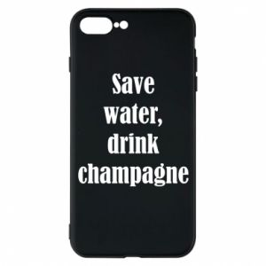 Phone case for iPhone 7 Plus Save water, drink champagne