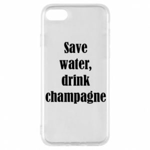 Phone case for iPhone 8 Save water, drink champagne