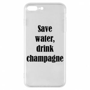 Phone case for iPhone 8 Plus Save water, drink champagne
