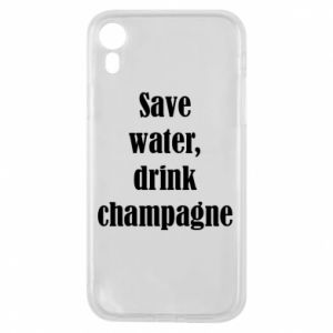 Phone case for iPhone XR Save water, drink champagne