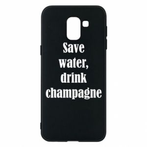 Phone case for Samsung J6 Save water, drink champagne