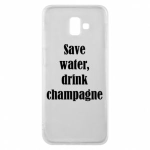 Phone case for Samsung J6 Plus 2018 Save water, drink champagne