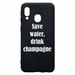 Phone case for Samsung A40 Save water, drink champagne