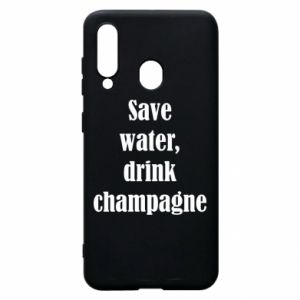 Phone case for Samsung A60 Save water, drink champagne