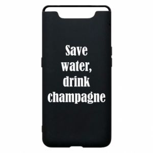 Phone case for Samsung A80 Save water, drink champagne