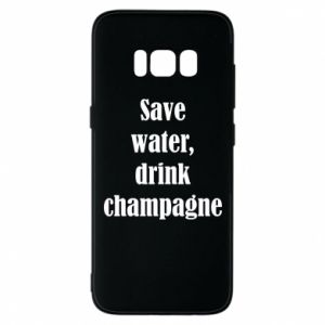 Phone case for Samsung S8 Save water, drink champagne