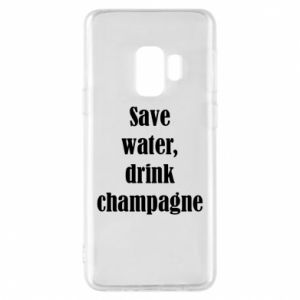Phone case for Samsung S9 Save water, drink champagne