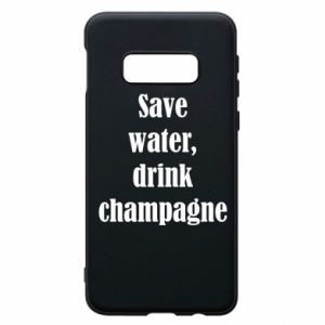 Phone case for Samsung S10e Save water, drink champagne