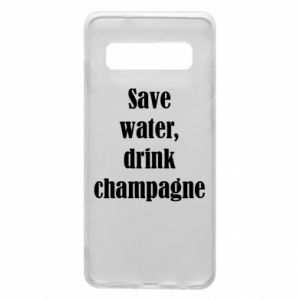 Phone case for Samsung S10 Save water, drink champagne
