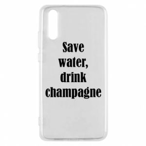 Phone case for Huawei P20 Save water, drink champagne
