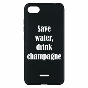 Phone case for Xiaomi Redmi 6A Save water, drink champagne