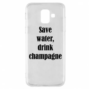 Phone case for Samsung A6 2018 Save water, drink champagne