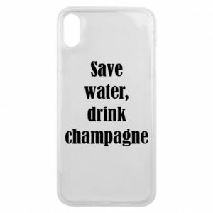 Phone case for iPhone Xs Max Save water, drink champagne