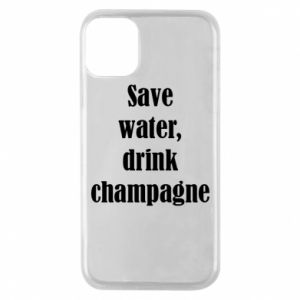 Phone case for iPhone 11 Pro Save water, drink champagne