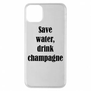 Phone case for iPhone 11 Pro Max Save water, drink champagne