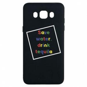Samsung J7 2016 Case Save water, drink tequila