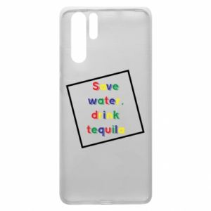 Huawei P30 Pro Case Save water, drink tequila