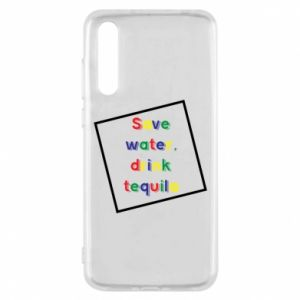 Huawei P20 Pro Case Save water, drink tequila