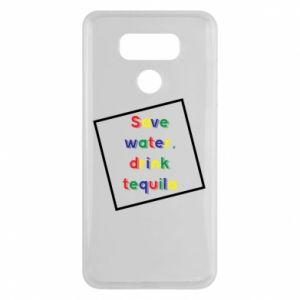 LG G6 Case Save water, drink tequila