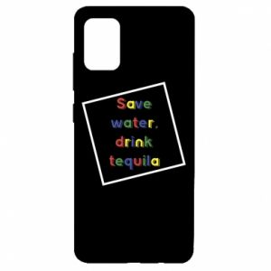 Samsung A51 Case Save water, drink tequila