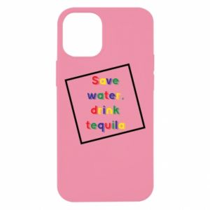 iPhone 12 Mini Case Save water, drink tequila