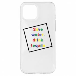 iPhone 12 Pro Max Case Save water, drink tequila