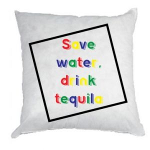 Pillow Save water, drink tequila