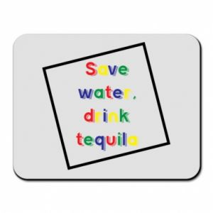 Mouse pad Save water, drink tequila