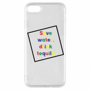 Phone case for iPhone 7 Save water, drink tequila