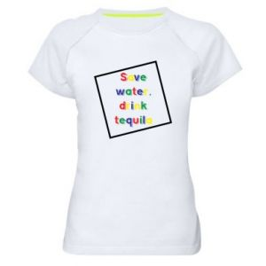 Women's sports t-shirt Save water, drink tequila
