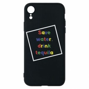Phone case for iPhone XR Save water, drink tequila