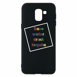 Phone case for Samsung J6 Save water, drink tequila