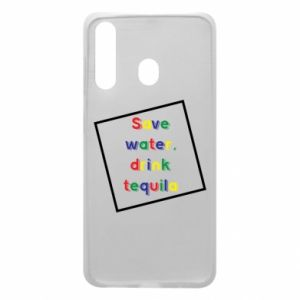 Phone case for Samsung A60 Save water, drink tequila