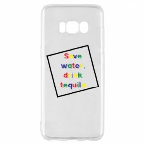 Phone case for Samsung S8 Save water, drink tequila