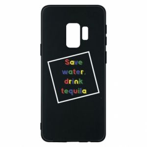 Phone case for Samsung S9 Save water, drink tequila