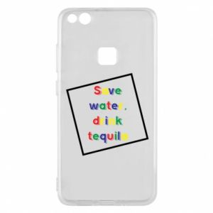 Phone case for Huawei P10 Lite Save water, drink tequila