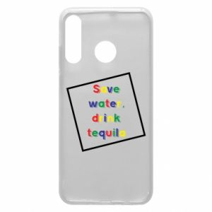 Phone case for Huawei P30 Lite Save water, drink tequila