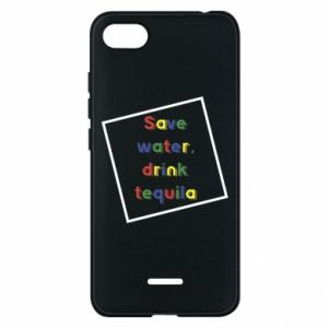 Phone case for Xiaomi Redmi 6A Save water, drink tequila