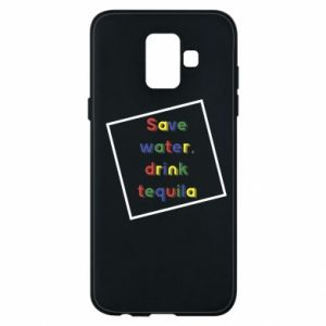 Phone case for Samsung A6 2018 Save water, drink tequila